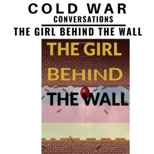 37 – Antje – The Girl Behind The Wall – The Cold War Conversations History Podcast